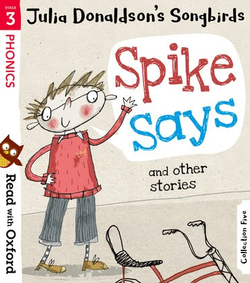 Read with Oxford: Stage 3: Julia Donaldson's Songbirds: Spike Says and Other Stories