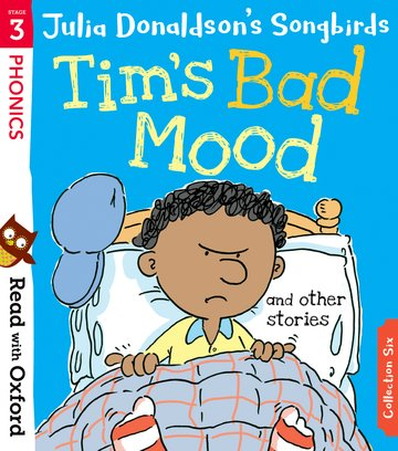 Read with Oxford: Stage 3: Julia Donaldson's Songbirds: Tim's Bad Mood and Other Stories