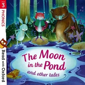 Read with Oxford: Stage 3: Phonics: The Moon in the Pond and Other Tales