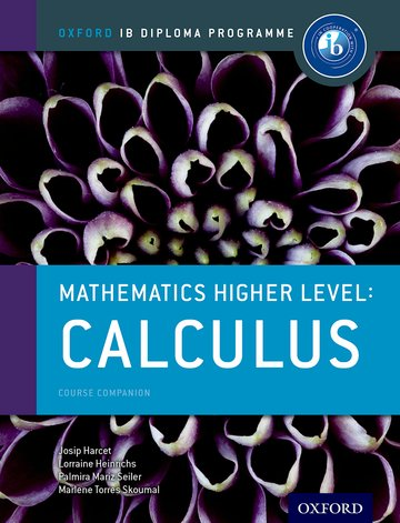 Oxford IB Diploma Programme: Mathematics Higher Level: Calculus Course Companion