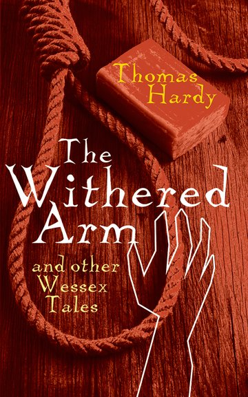 The Withered Arm and Other Wessex Tales