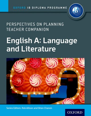 Oxford IB Diploma Programme: English A: Language and Literature: Perspectives on Planning Teacher Companion