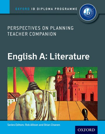 Oxford IB Diploma Programme: English A: Literature Perspectives on Planning Teacher Companion