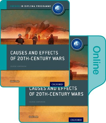 Causes and Effects of 20th Century Wars: IB History Print and Online Pack: Oxford IB Diploma Programme