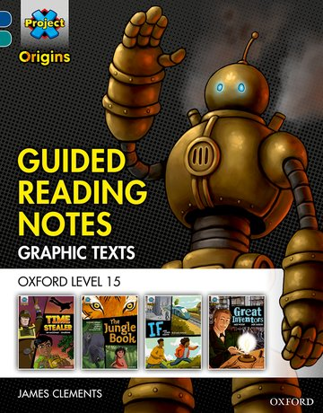 Project X Origins <i>Graphic Texts</i>: Dark Blue Book Band, Oxford Level 15: Guided Reading Notes