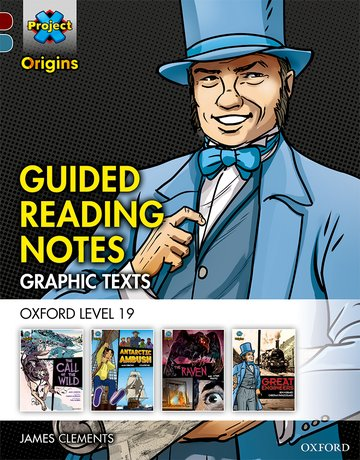 Project X Origins <i>Graphic Texts</i>: Dark Red+ Book Band, Oxford Level 19: Guided Reading Notes