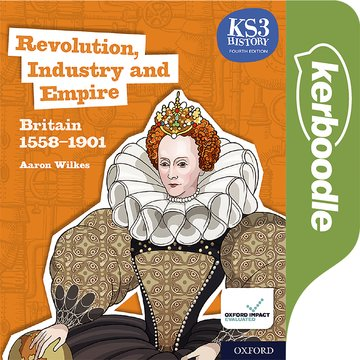 Key Stage 3 History by Aaron Wilkes: Revolution, Industry and Empire: Britain 1558-1901 Kerboodle Lessons, Resources and Assessment