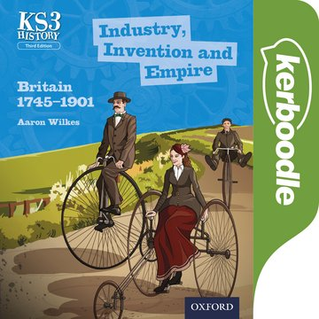 Key Stage 3 History by Aaron Wilkes: Industry, Invention and Empire: Britain 1745-1901 Kerboodle Book
