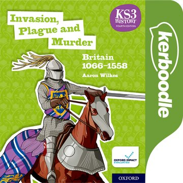 Key Stage 3 History by Aaron Wilkes: Invasion, Plague and Murder: Britain 1066-1558 Kerboodle Book