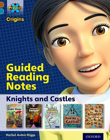 Project X Origins: Brown Book Band, Oxford Level 9: Knights and Castles: Guided reading notes