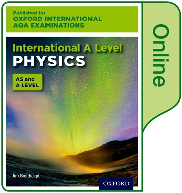 Oxford International AQA Examinations: International A Level Physics: Online Textbook