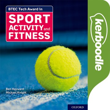 BTEC Tech Award in Sport, Activity and Fitness: Kerboodle