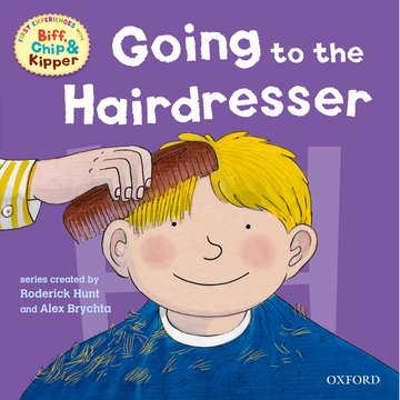 Oxford Reading Tree: Read With Biff, Chip  Kipper First Experiences Going to the Hairdresser