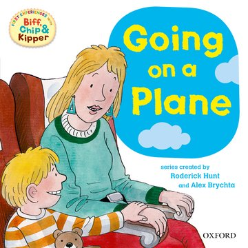 Oxford Reading Tree: Read With Biff, Chip  Kipper First Experiences Going On a Plane