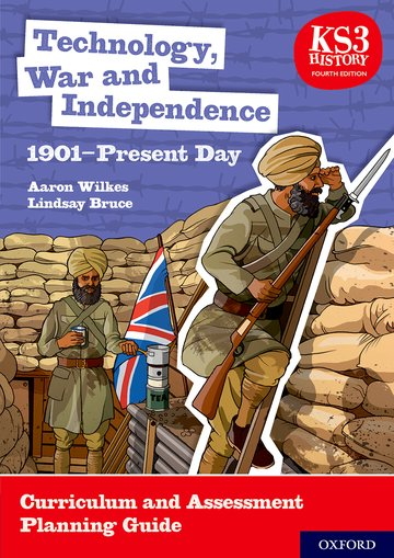 KS3 History 4th Edition: Technology, War and Independence 1901-Present Day Curriculum and Assessment Planning Guide