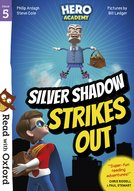 Read with Oxford: Stage 5: Hero Academy: Silver Shadow Strikes Out