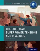 Oxford IB Diploma Programme: The Cold War: Superpower Tensions and Rivalries Course Companion