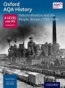 Oxford A Level History for AQA: Industrialisation and the People: Britain c1783-1885
