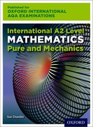 Oxford International AQA Examinations: International A2 Level Mathematics Pure and Mechanics
