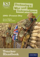 Key Stage 3 History by Aaron Wilkes: Technology, War and Independence 1901-Present Day Teacher Handbook