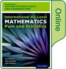 Oxford International AQA Examinations: International A2 Level Mathematics Pure and Statistics: Online Textbook