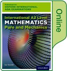 Oxford International AQA Examinations: International A2 Level Mathematics Pure and Mechanics: Online Textbook