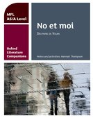Oxford Literature Companions: No et moi: study guide for AS/A Level French set text