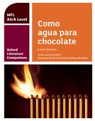 Oxford Literature Companions: Como agua para chocolate: study guide for AS/A Level Spanish set text