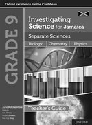 Investigating Science for Jamaica Separate Sciences: Integrated Science Separate Sciences: Biology Chemistry Physics Teacher Guide Grade 9