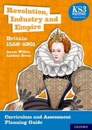 KS3 History 4th Edition: Revolution, Industry and Empire: Britain 1558-1901 Curriculum and Assessment Planning Guide