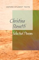 New Oxford Student Texts: Christina Rossetti: Selected Poems