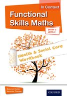 Functional Skills Maths In Context Health  Social Care Workbook Entry 3 - Level 2