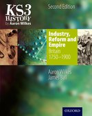 KS3 History by Aaron Wilkes: Industry, Reform  Empire Student Book (1750-1900)