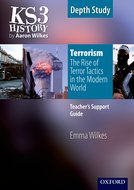 KS3 History by Aaron Wilkes: Terrorism: The Rise of Terror Tactics in the Modern World teacher's support guide