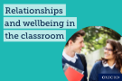 Wellbeing and relationships in the classroom