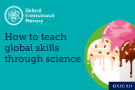 Part one: How to teach global skills through science