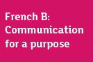 DP French B: Communication for a Purpose